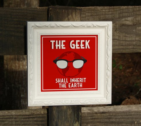 The Geek Shall Inherit the Earth by  IndelibleInkWorkshop